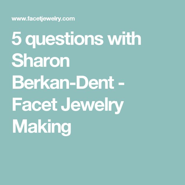 5 questions with Sharon Berkan-Dent - Facet Jewelry Making
