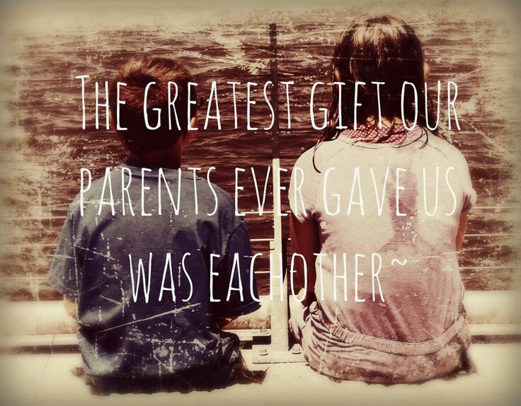 The Greatest Gift Our Parents Ever Gave Us Was Each Other