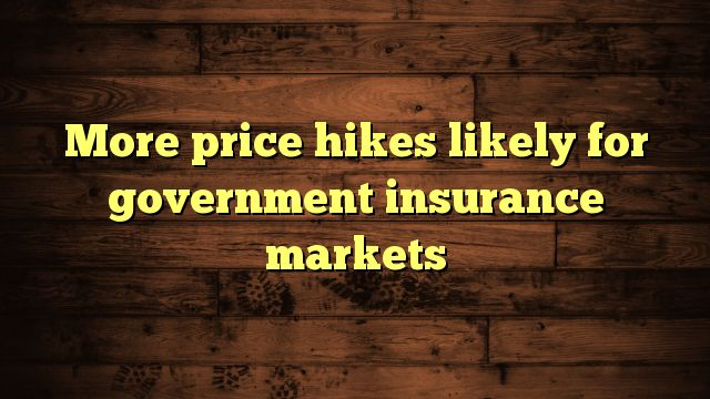 awesome More price hikes likely for government insurance markets