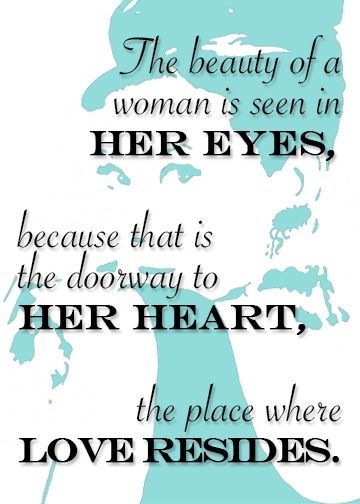 """""""The beauty of a women is seen in her eyes, because that is the doorway to her heart, the place where love resides."""" Make your own breakfast at tiffany's bridal shower signs and quotes and put them in frames for easy tiffany & co. wedding shower decorations."""