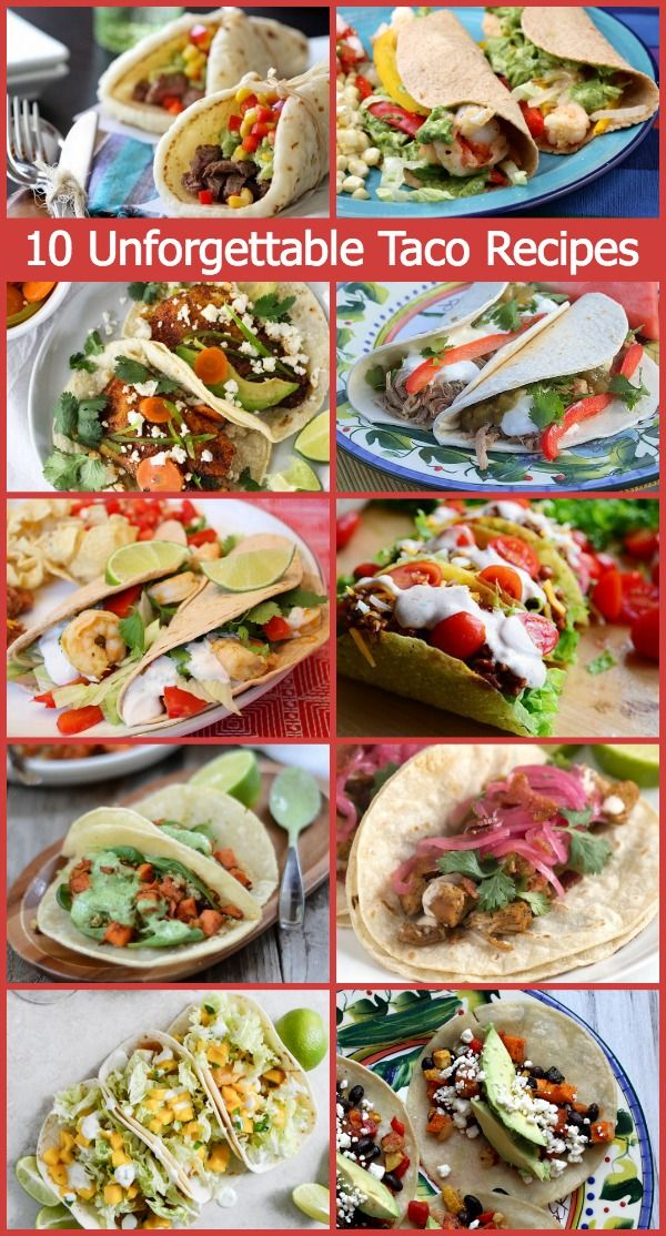 10 Unforgettable Taco Recipes- Beef, Chicken, Pork, Fish, Shrimp, Vegetarian- all included!