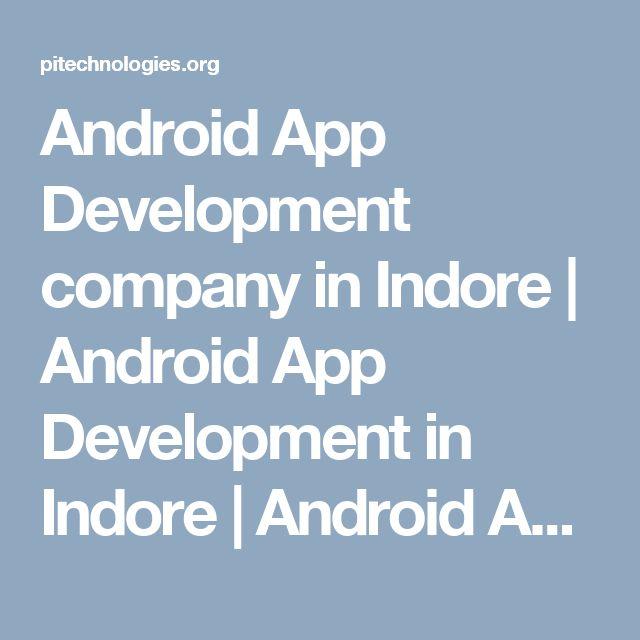 Android App Development company in Indore   Android App Development in Indore   Android Application Development Indore