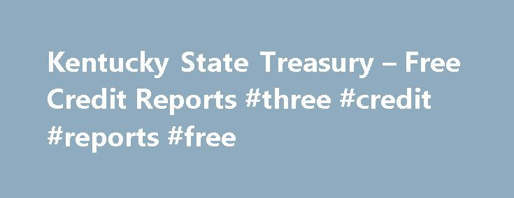 Kentucky State Treasury – Free Credit Reports #three #credit #reports #free http://credit.remmont.com/kentucky-state-treasury-free-credit-reports-three-credit-reports-free/  #my free credit report # Free Credit Reports Reviewing your credit report is an important step in taking charge of Read More...The post Kentucky State Treasury – Free Credit Reports #three #credit #reports #free appeared first on Credit.