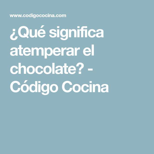 ¿Qué significa atemperar el chocolate? - Código Cocina