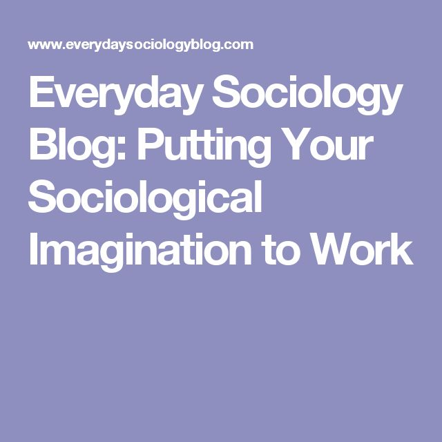 Everyday Sociology Blog: Putting Your Sociological Imagination to Work