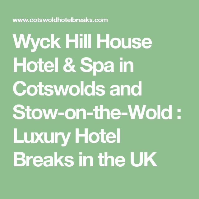 Wyck Hill House Hotel & Spa in Cotswolds and Stow-on-the-Wold : Luxury Hotel Breaks in the UK