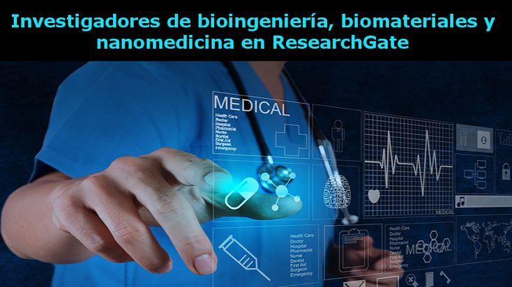 Investigadores de bioingeniería, biomateriales y nanomedicina en ResearchGat. #Nanotecnología #Biomedicina #ResearchGate #RedesSocialesCientíficas