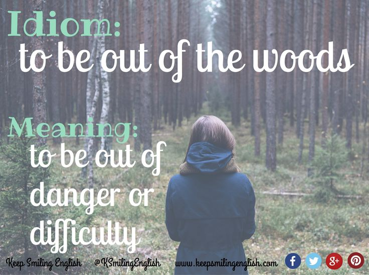 Idiom: to be out of the woods
