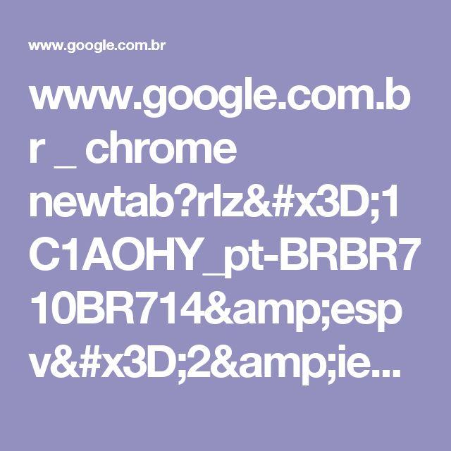 www.google.com.br _ chrome newtab?rlz=1C1AOHY_pt-BRBR710BR714&espv=2&ie=UTF-8