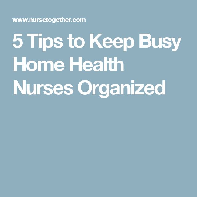 5 Tips to Keep Busy Home Health Nurses Organized                                                                                                                                                                                 More