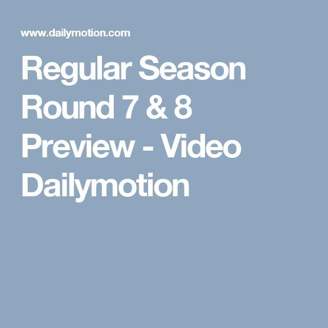 Regular Season Round 7 & 8 Preview - Video Dailymotion