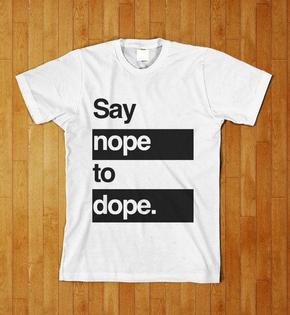Say Nope To Dope Funny Non Smoking Drug T Shirt by BasementShirts, $11.95