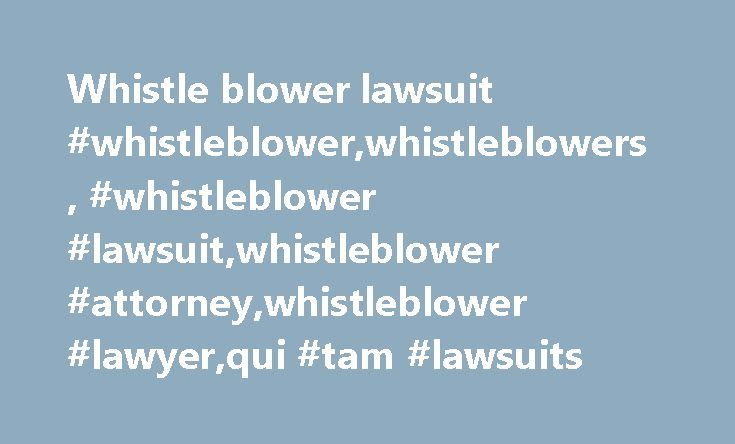 Whistle blower lawsuit #whistleblower,whistleblowers, #whistleblower #lawsuit,whistleblower #attorney,whistleblower #lawyer,qui #tam #lawsuits http://india.nef2.com/whistle-blower-lawsuit-whistleblowerwhistleblowers-whistleblower-lawsuitwhistleblower-attorneywhistleblower-lawyerqui-tam-lawsuits/  # Click To Call: 877-779-1414 Reach us 24/7 for a Free Case Evaluation Whistleblowers Under the federal False Claims Act. private individuals, or whistleblowers. with knowledge of past or present…