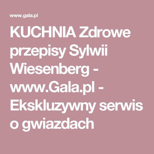 KUCHNIA Zdrowe przepisy Sylwii Wiesenberg - www.Gala.pl - Ekskluzywny serwis o gwiazdach