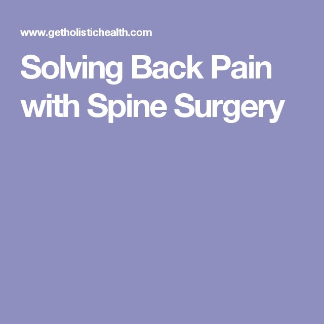 Solving Back Pain with Spine Surgery