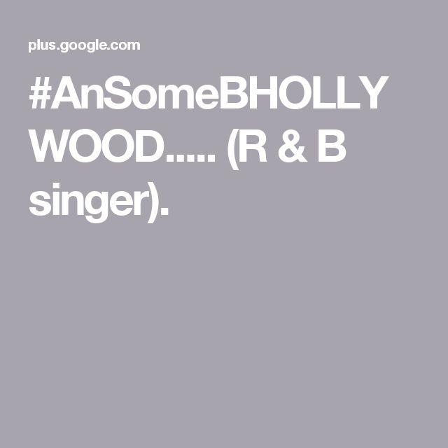 #AnSomeBHOLLYWOOD..... (R & B singer).