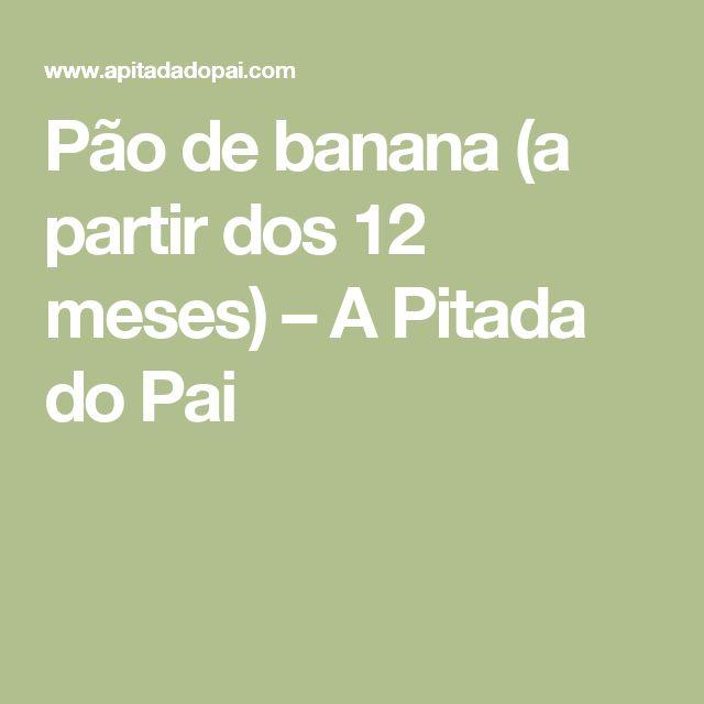Pão de banana (a partir dos 12 meses) – A Pitada do Pai