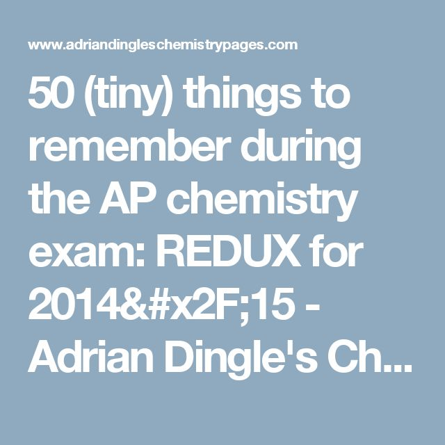 50 (tiny) things to remember during the AP chemistry exam: REDUX for 2014/15 - Adrian Dingle's Chemistry Pages