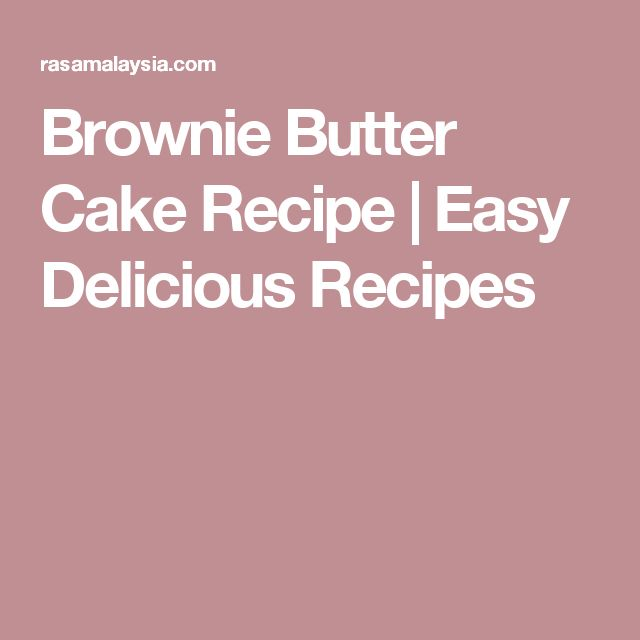 Brownie Butter Cake Recipe | Easy Delicious Recipes