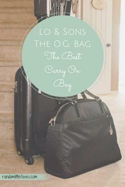 The O.G. Bag by Lo & Sons {The BEST Carry On Bag!} - random little faves