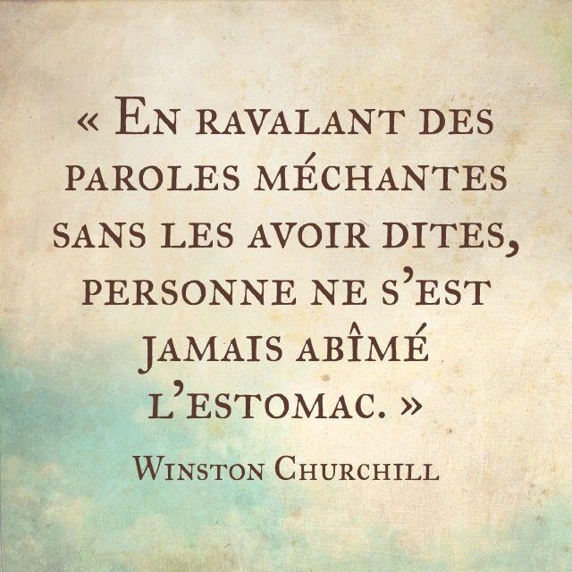 « En ravalant des paroles méchantes sans les avoir dites, personne ne s'est jamais abîmé l'estomac. » Winston Churchill.