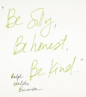 """Be Silly, Be Honest, Be Kind..."" -Ralph Waldo Emerson. Life motto."