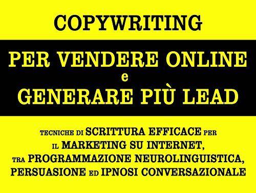 Copywriting Per Vendere Online E Generare Piu Lead Tecniche Di Scrittura Efficace Per Il Marketing Marketing Scrittura Ipnosi