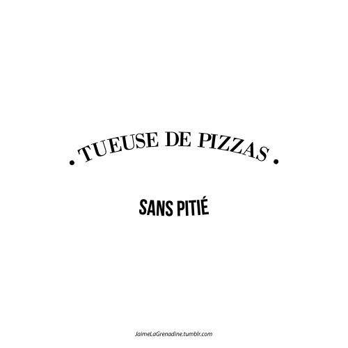 Tueuse de pizzas sans pitié - #JaimeLaGrenadine