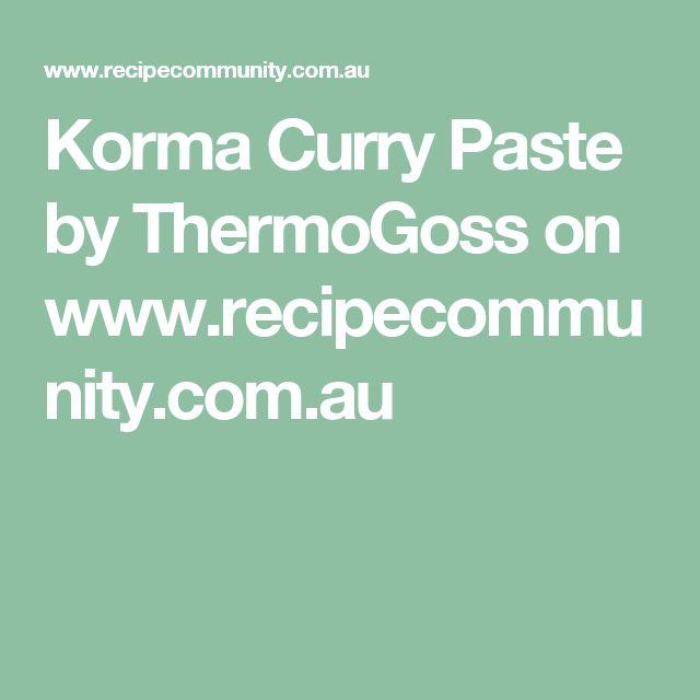 Korma Curry Paste by ThermoGoss on www.recipecommunity.com.au