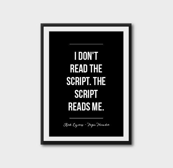 I don't read the script. The script read me. - Tropic Thunder quote, movie quote, typography quote poster, movie print