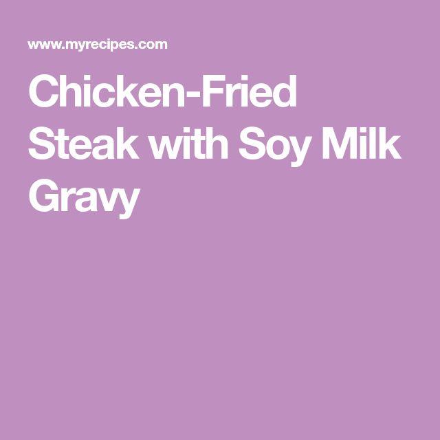 Chicken-Fried Steak with Soy Milk Gravy