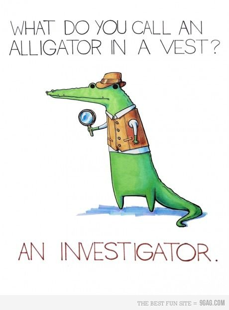 What do you call an alligator in a vest? @Brittany Horton Arelt PFFFT lol jay might like that joke :P
