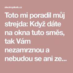 Toto mi poradil můj strejda: Když dáte na okna tuto směs, tak Vám nezamrznou a nebudou se ani zevnitř rosit! - electropiknik.cz