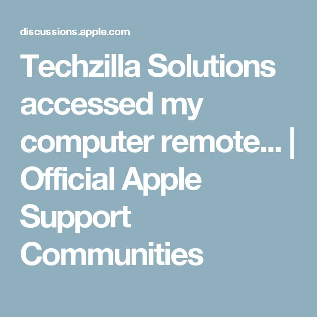 Techzilla Solutions accessed my computer remote... | Official Apple Support Communities