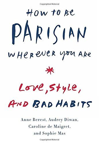 How to Be Parisian Wherever You Are: Love, Style, and Bad Habits by Anne Berest http://www.amazon.com/dp/0385538650/ref=cm_sw_r_pi_dp_mywoub1DQ1403