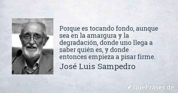 José Luis Sampedro. Porque es tocando fondo, aunque sea en la amargura y la...