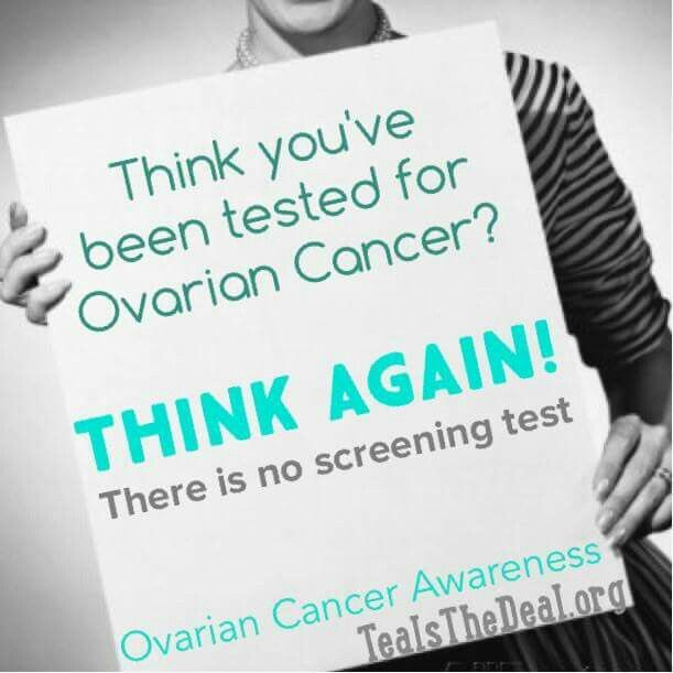Ovarian Cancer Awareness ~ Think you've been tested for Ovarian Cancer ? THINK AGAIN ! There is no screening test   Ovarian Cancer Awareness ~ SHARE TO RAISE AWARENESS  # Teals The Deal