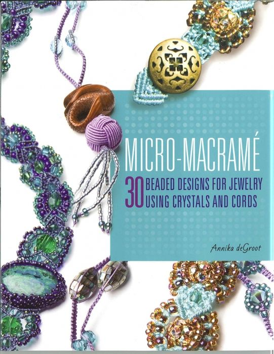 Micro Macrame 30 Beaded Designs For Jewelry Using Crystals and Cords