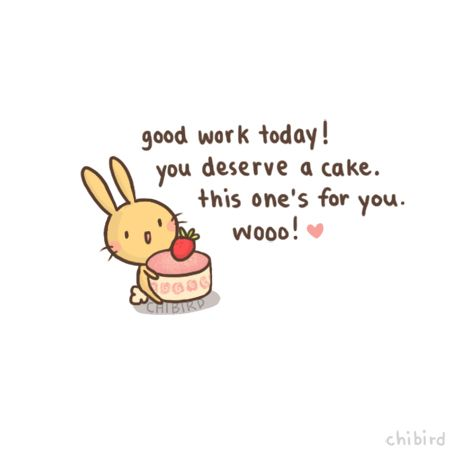 """Hey, someone thinks you did good today! Give yourself a short cake break. :3"" 