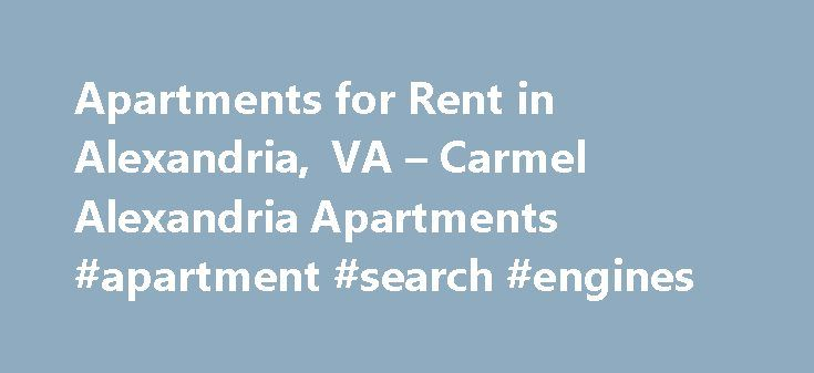 Apartments for Rent in Alexandria, VA – Carmel Alexandria Apartments #apartment #search #engines http://attorney.nef2.com/apartments-for-rent-in-alexandria-va-carmel-alexandria-apartments-apartment-search-engines/  #apartments in alexandria va # Carmel Alexandria CARMEL ALEXANDRIA APARTMENTS Apartments for Rent in Alexandria, VA What makes Carmel Alexandria Apartments a great place to live? We're happy you asked. Whether the destination is Old Town Alexandria or downtown DC, few residences…
