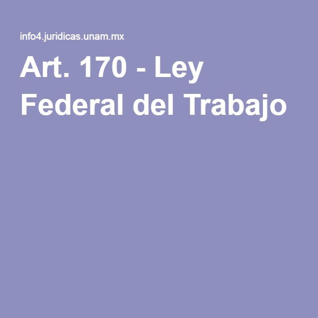 Art. 170 - Ley Federal del Trabajo