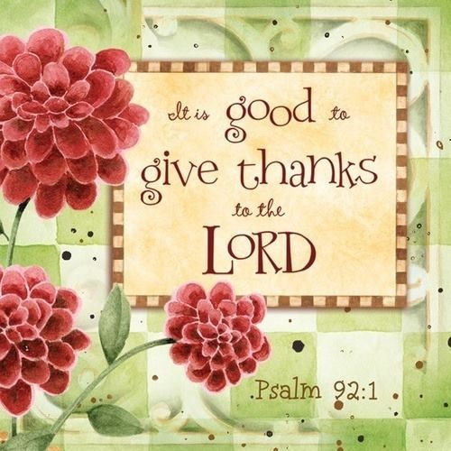 Psalm 92:1   It is good to give thanks to The Lord.     mwordsandthechristianwoman.com