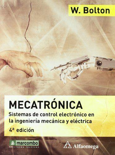 Mecatrónica : sistemas de control electrónico en la ingeniería mecánica y eléctrica / William Bolton