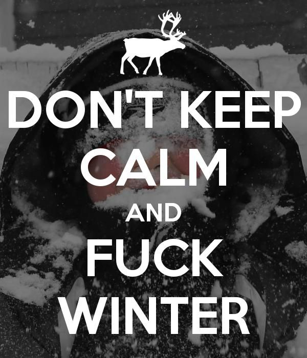 """DON""""T KEEP CALM and FUCK WINTER"""