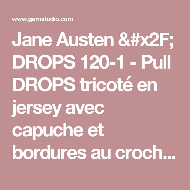 """Jane Austen / DROPS 120-1 - Pull DROPS tricoté en jersey avec capuche et bordures au crochet avec 1 fil  """"Paris"""" ou 2 fils """"Alpaca"""". Du S au XXXL. - Free pattern by DROPS Design"""