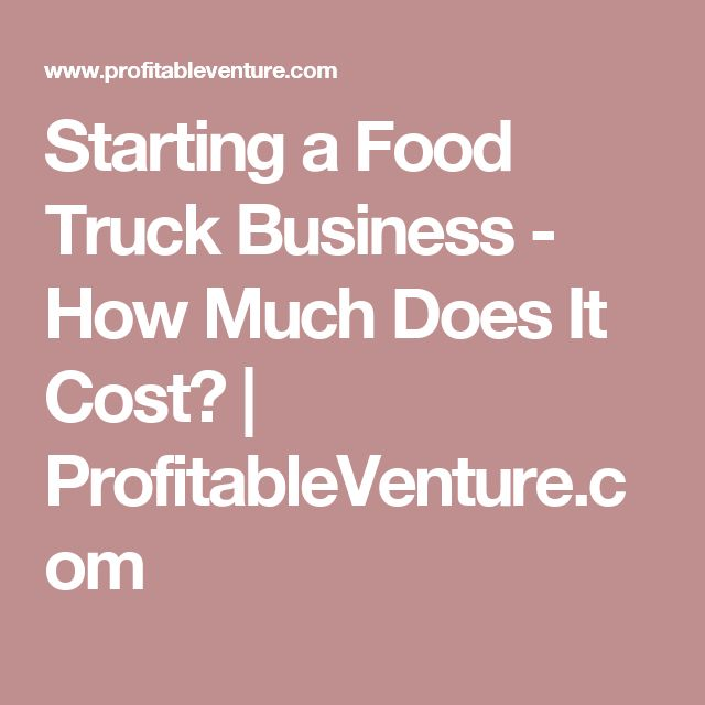 Starting a Food Truck Business - How Much Does It Cost? | ProfitableVenture.com