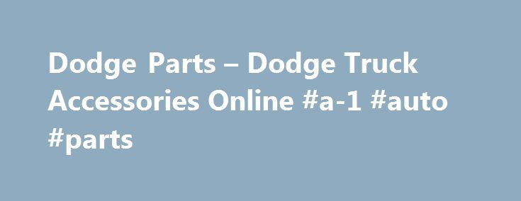 Dodge Parts – Dodge Truck Accessories Online #a-1 #auto #parts http://auto.remmont.com/dodge-parts-dodge-truck-accessories-online-a-1-auto-parts/  #year one auto parts # Dodge Parts and Accessories The Dodge Brothers and Their First Ventures in the Auto Industry The founders of Dodge.Brothers John and Horace Dodge.were once machinists and builders of bicycles and piecework components for the automotive industry. They built transmissions for the Olds Motor Works and shortly after that, they…