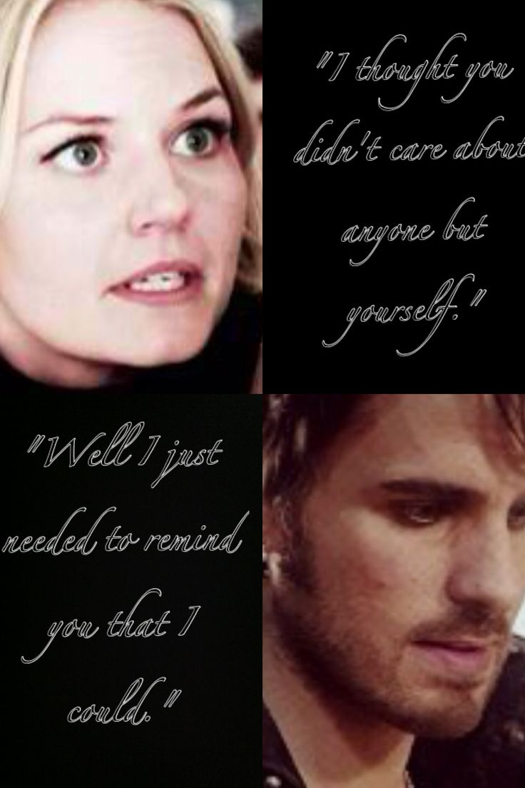 "Emma: ""I thought you didn't care about anyone but yourself?"" Hook: ""Well I just needed to remind you I could."""