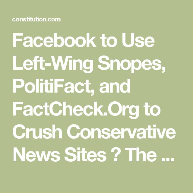 Facebook to Use Left-Wing Snopes, PolitiFact, and FactCheck.Org to Crush Conservative News Sites ⋆ The Constitution