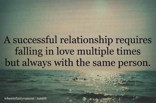 a successful relationship requires falling in love multiple times but always with